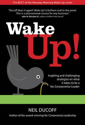 Wake Up!: Inspiring and Challenging Strategies on What it Takes to be a No-Compromise Leader