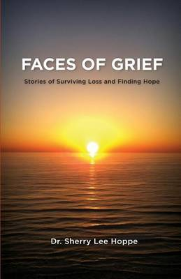 Faces of Grief: Stories of Surviving Loss and Finding Hope