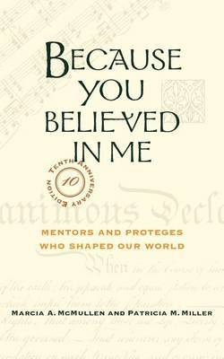 Because You Believed in Me: Mentors and Proteges Who Shaped Our World, Anniversary Edition