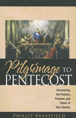 Pilgrimage to Pentecost: Discovering the Passion, Purpose, and Power of Your Destiny