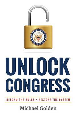 Unlock Congress: Reform the Rules - Restore the System