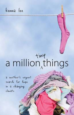 Million Tiny Things: A Mothers Urgent Search for Hope in a Changing Climate