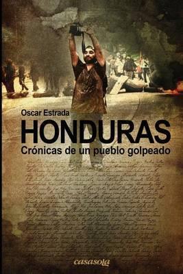 Honduras, Cronicas de Un Pueblo Golpeado