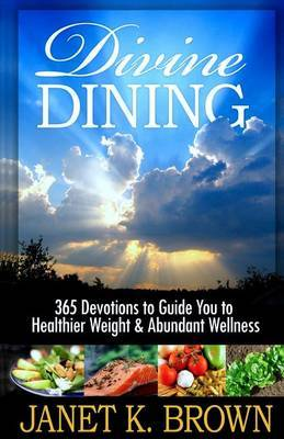 Divine Dining: 365 Devotions to Guide You to Healthier Weight & Abundant Wellness