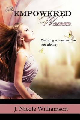 The Empowered Woman: Restoring Women to Their True Identity