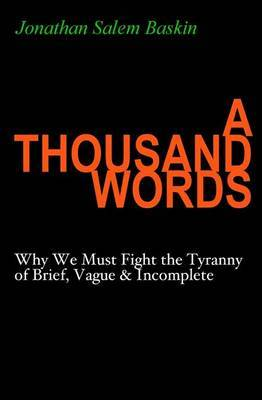A Thousand Words: Why We Must Fight the Tyranny of Brief, Vague & Incomplete
