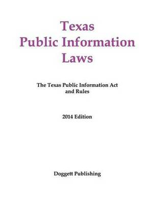 Texas Public Information Laws: The Texas Public Information ACT and Rules, 2014 Edition