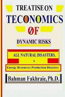 Teconomics of Dynamic Risks: All Natural Disasters, and Energy Resource...