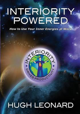 Interiority Powered: How to Use Your Inner Energies at Work