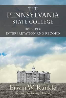 The Pennsylvania State College 1853-1932: Interpretation and Record