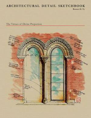 Architectural Details Sketchbook: The Virtues of Divine Proportion