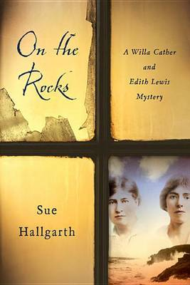 On the Rocks: A Willa Cather and Edith Lewis Mystery