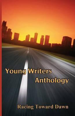 Racing Toward Dawn: Young Writers Anthology