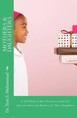 Mothers & Daughters  : A Self-Help & Best Practices Guide for African American Mothers and Their Daughters