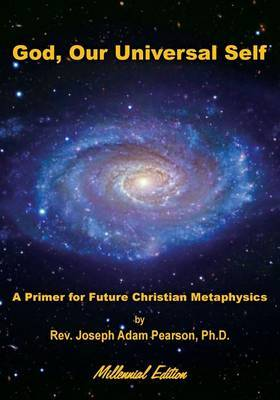 God, Our Universal Self: A Primer for Future Christian Metaphysics