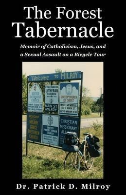 The Forest Tabernacle: Memoir of Catholicism, Jesus, and a Sexual Assault on a Bicycle Tour