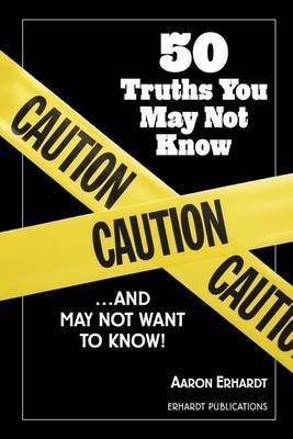 50 Truths You May Not Know: ...and May Not Want to Know!