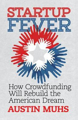 Start Up Fever: How Crowdfunding Will Rebuild the American Dream