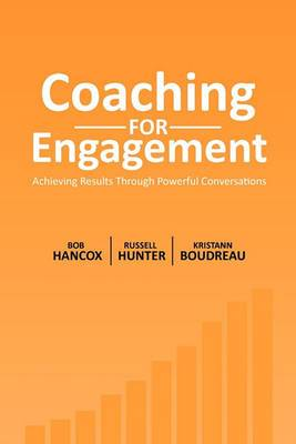 Coaching for Engagement: Achieving Results Through Powerful Conversations