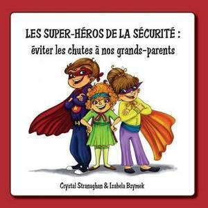 Les Super-Heros de La Securite: Eviter Les Chutes a Nos Grands-Parents