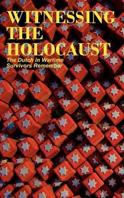 Witnessing the Holocaust: The Dutch in Wartime, Survivors Remember