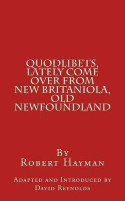 Quodlibets, Lately Come Over from New Britaniola, Old Newfoundland