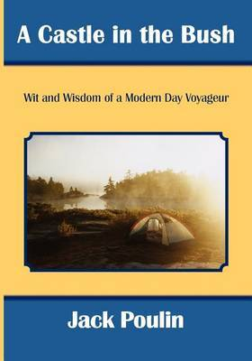 A Castle in the Bush: Wit and Wisdom of a Modern Day Voyageur