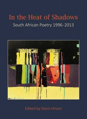 In the Heat of the Shadows: South African Poetry 1996-2013