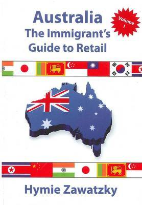 Australia - The Immigrant's Guide to Retail - Volume I