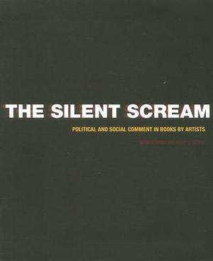 The Silent Scream: Political and Social Comment in Books by Artists