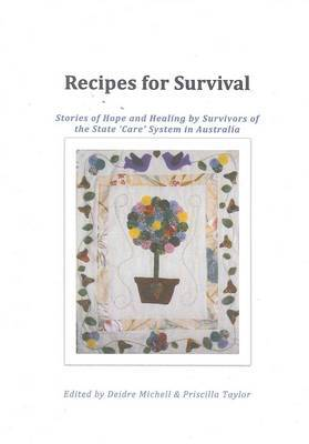 Recipes for Survival: Stories of Hope and Healing by Survivors of the State 'Care' System in Australia