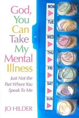 God, You Can Take My Mental Illness - Just Not the Part Where You Speak to Me