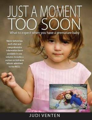 Just a Moment Too Soon: What to Expect When You Have a Premature Baby