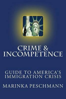 Crime & Incompetence: The Guide to America's Broken Immigration Problem