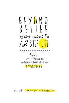 Beyond Belief: Agnositc Musings for 12 Step Life
