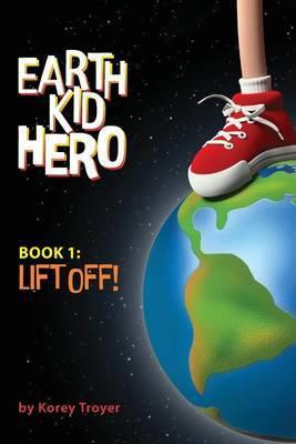 Earth Kid Hero: Book 1: Lift Off