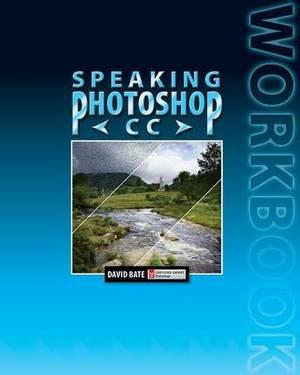 Speaking Photoshop CC Workbook