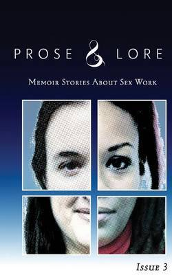 Prose and Lore: Issue 3: Memoir Stories about Sex Work