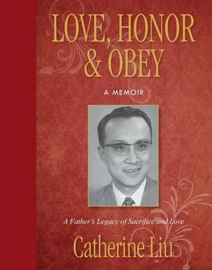 Love, Honor, & Obey  : A Father's Legacy of Sacrifice and Love