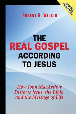 The Real Gospel According to Jesus (Sample Chapters): How John MacArthur Distorts Jesus, the Bible, and the Message of Life