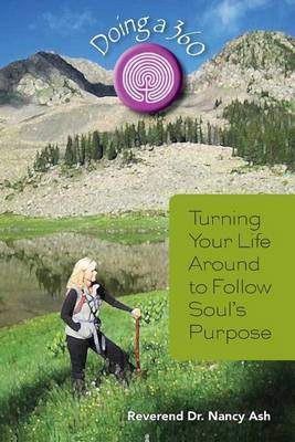 Doing a 360: Turning Your Life Around to Follow Soul's Purpose