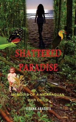 Shattered Paradise: Memoirs of a Nicaraguan War Child