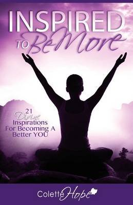 Inspired to Be More: 21 Divine Inspirations for Becoming a Better You