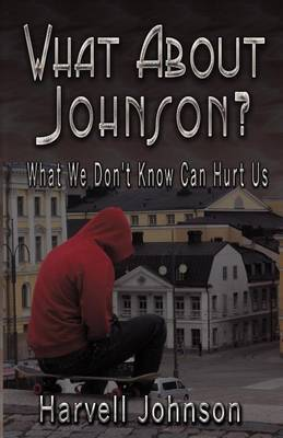 What about Johnson?: What We Don't Know Can Hurt Us