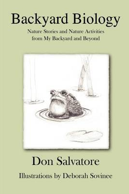 Backyard Biology: Nature Stories and Nature Activities from My Back Yard and Beyond