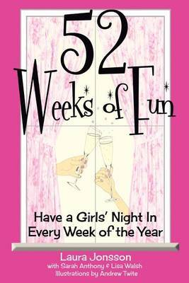 52 Weeks of Fun: Have a Girls' Night in Every Week of the Year