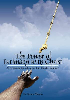 Power of Intimacy with Christ: Overcoming the Obstacles That Hinder Intimacy