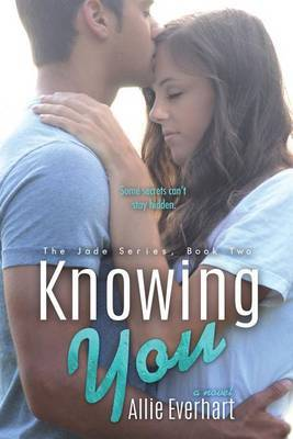 Knowing You (the Jade Series #2): The Jade Series #2