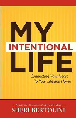 My Intentional Life: Connecting Your Heart with Your Life and Home