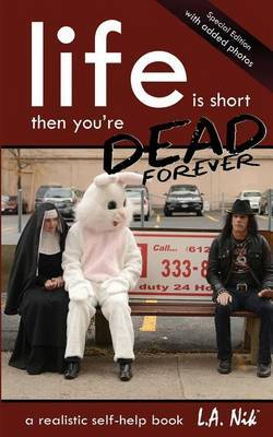 Life Is Short and Then You're Dead Forever